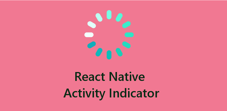 Understanding of React Native ActivityIndicator