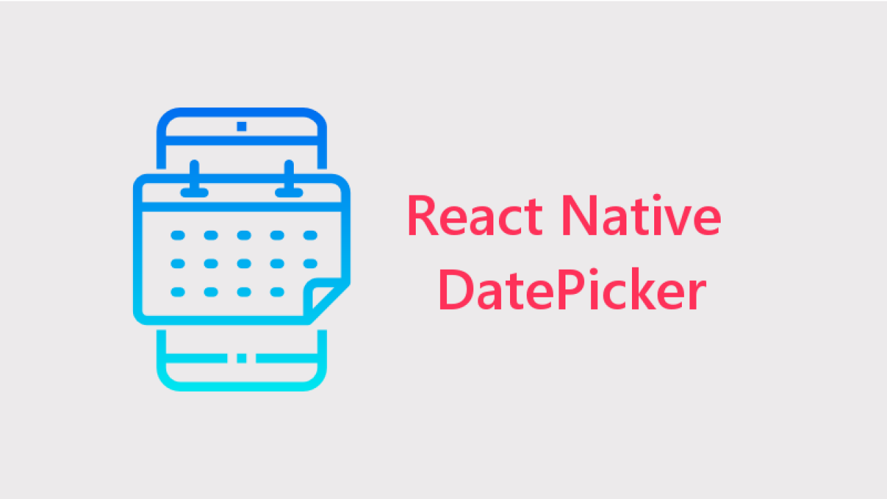 Working with Date Picker in React Native - About React