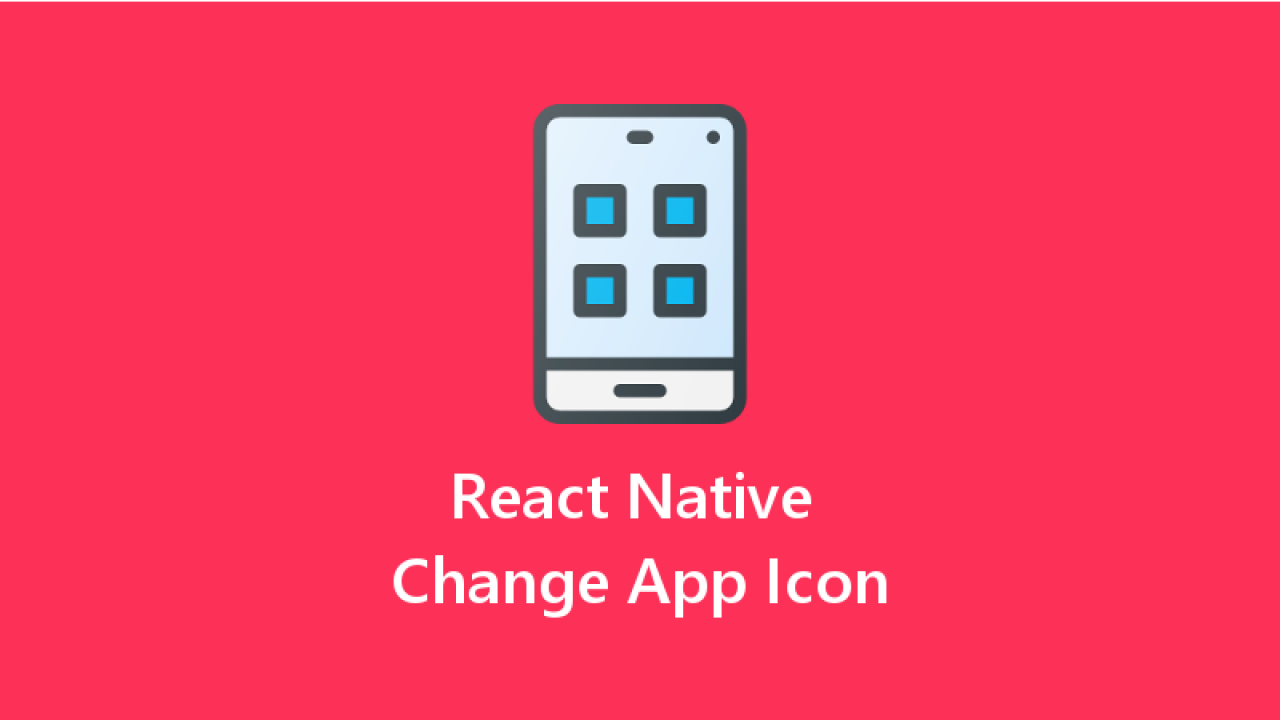 React Native Change App Icon for Android and IOS - About React