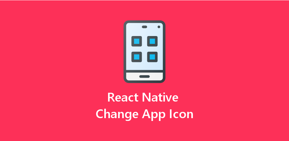 React Native Change App Icon for Android and IOS