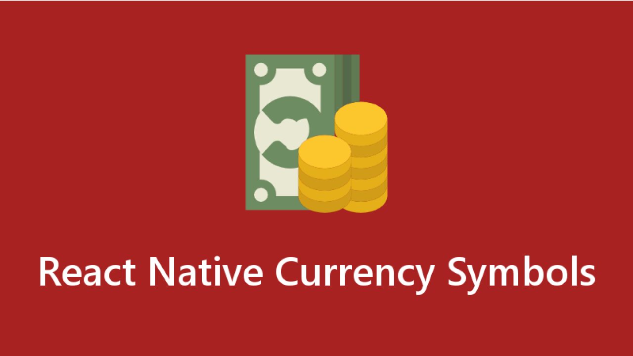 How to use Currency Symbols in React Native - About React