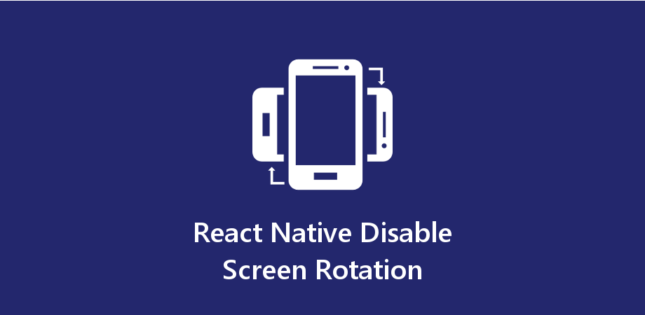 React Native Disable Screen Rotation