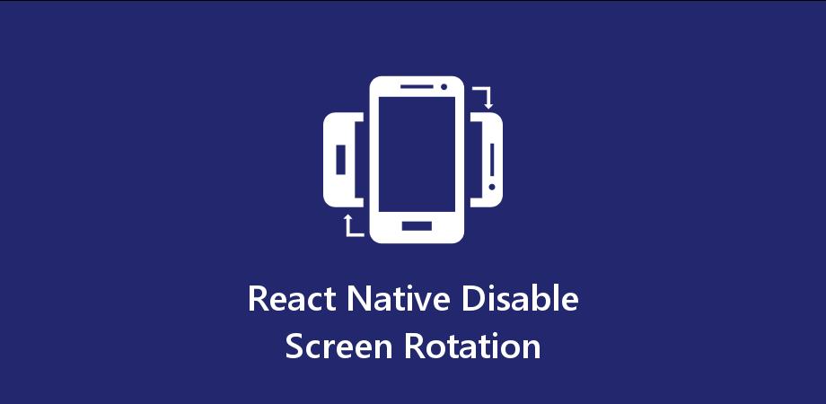 React Native Disable Screen Rotation