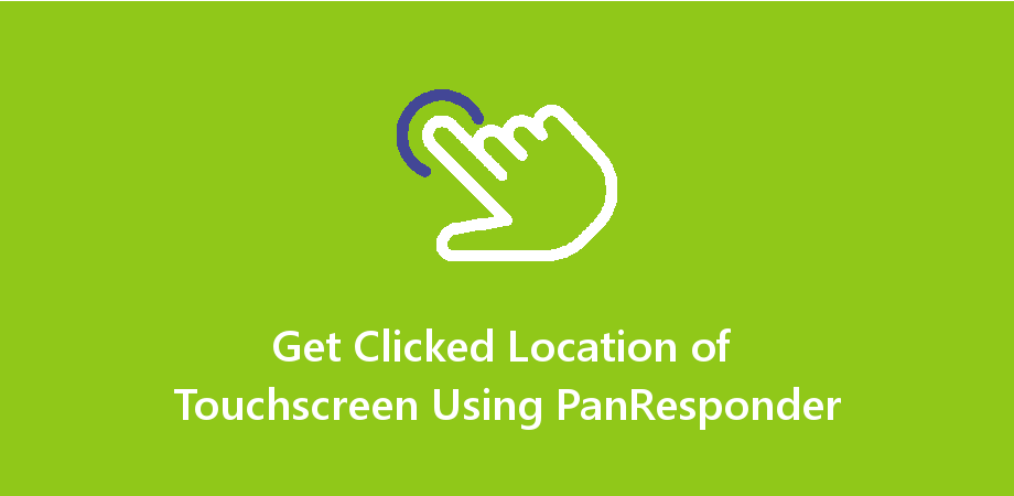 React Native Get Clicked Location of Touchscreen Using PanResponder
