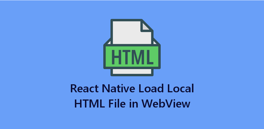 React Native Load Local HTML File in WebView