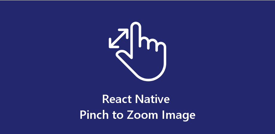 Example of Pinch to Zoom Image in React Native