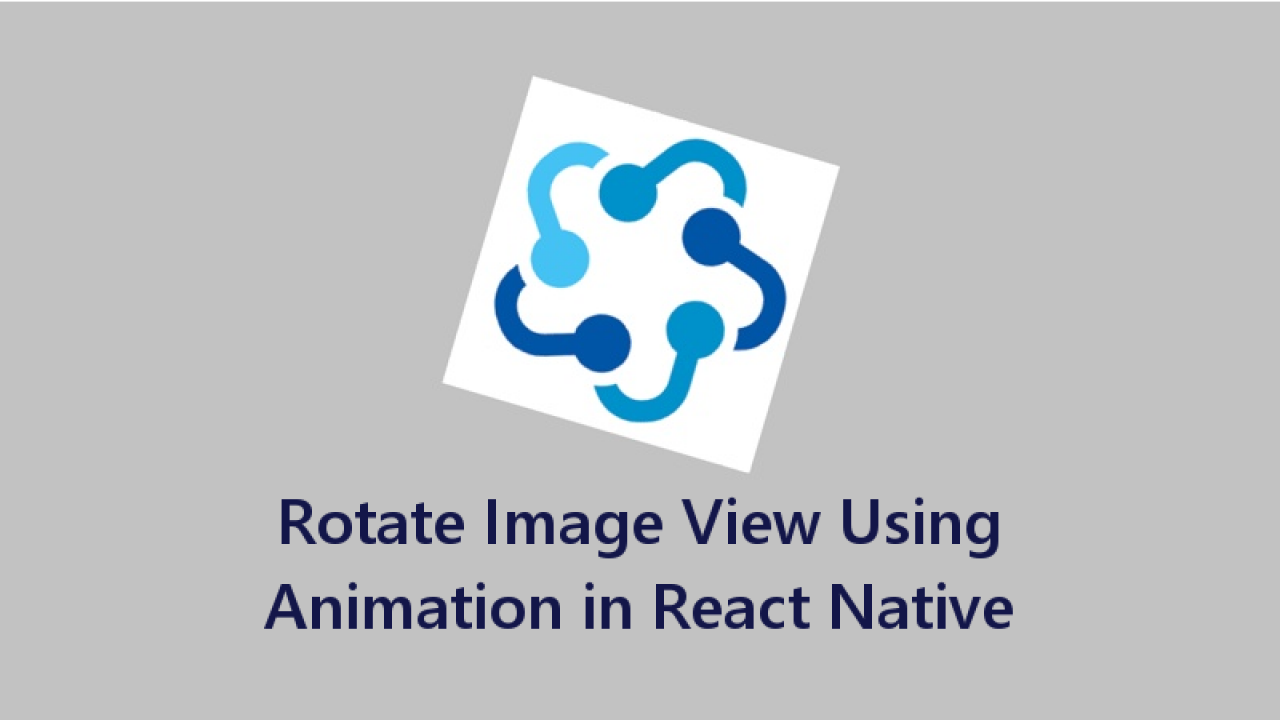 React Native Rotate Image View Using Animation - About React