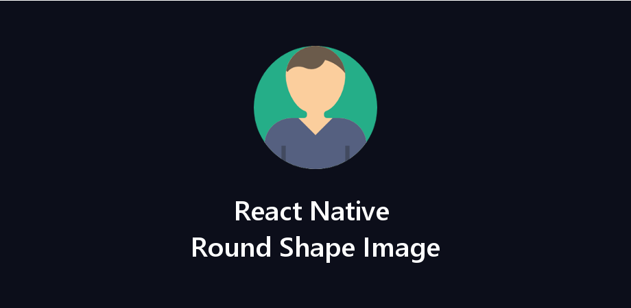 Make Circular Image in React Native using Border Radius