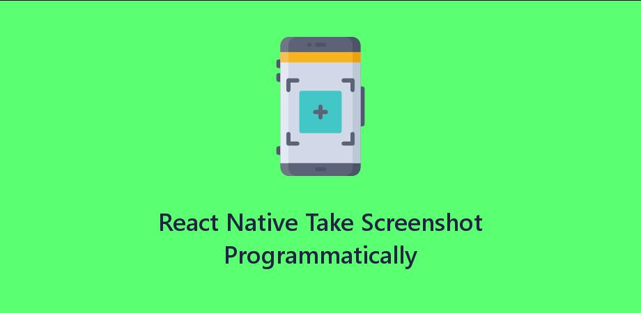React Native Example Code to Take Screenshot Programmatically