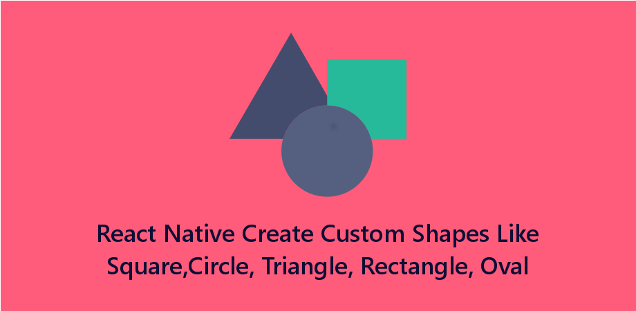 Create Custom Shapes Like Square, Circle, Triangle, Rectangle, Oval in React Native