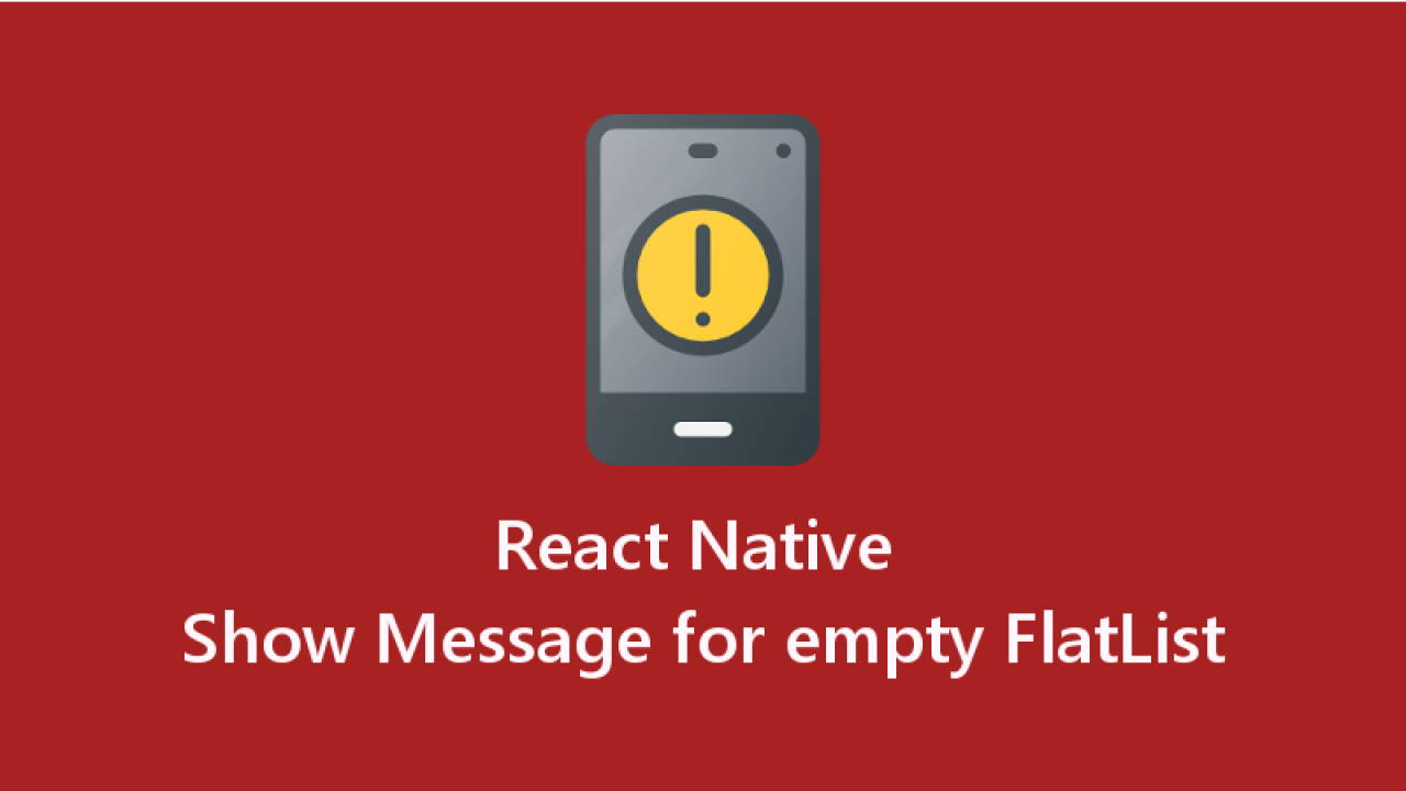 React Native Show Message for empty FlatList - About React
