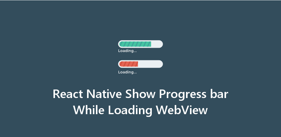 React Native Show Progress bar While Loading WebView - About