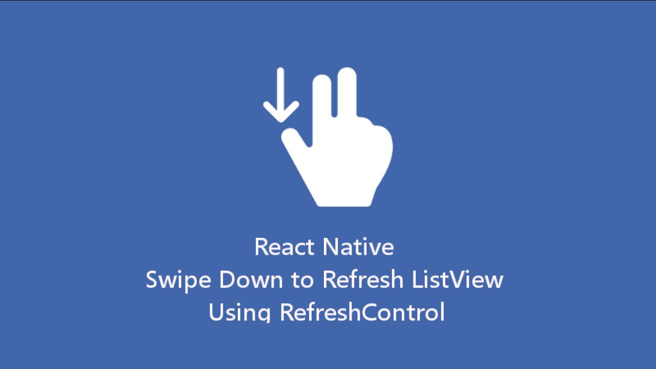 React Native Swipe Down to Refresh List View Using Refresh