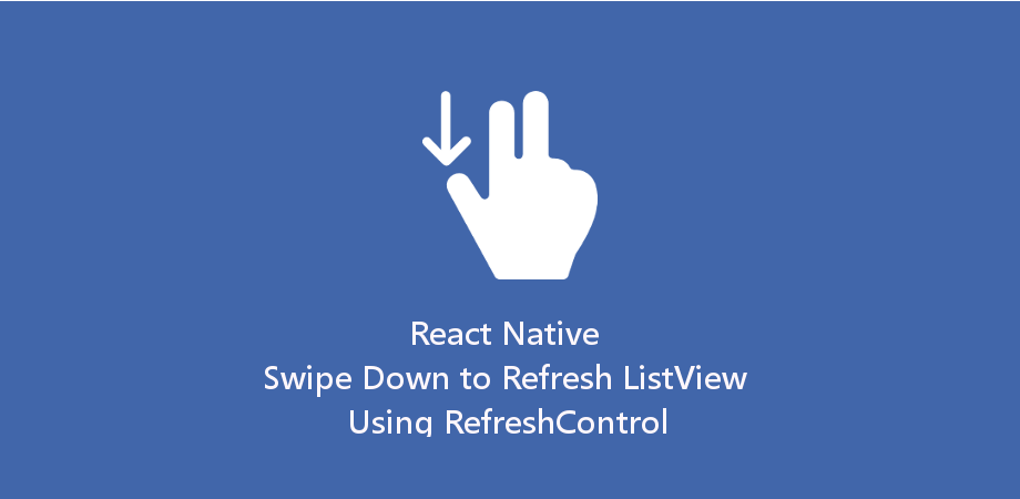 React Native Swipe Down to Refresh List View Using Refresh Control