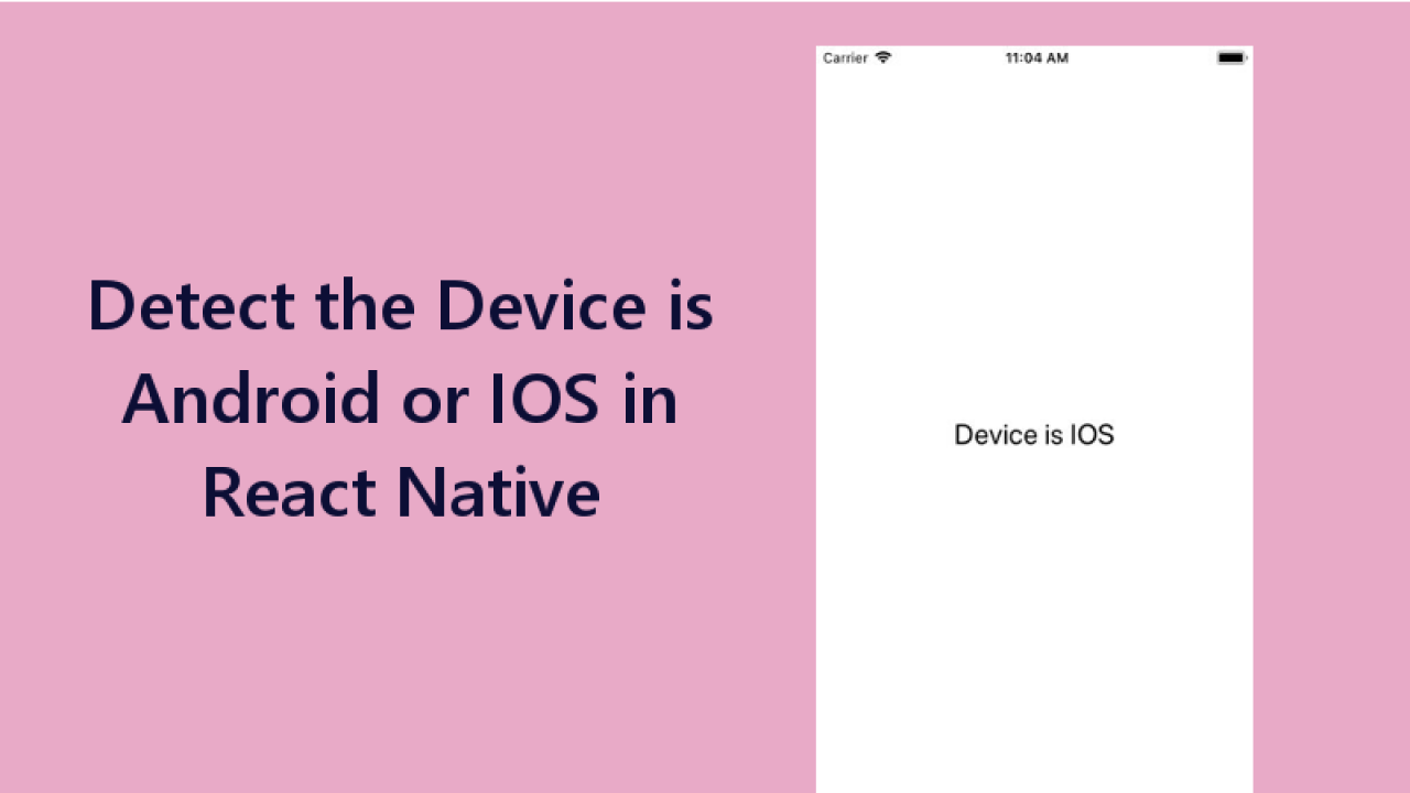 Detect Device is Android or IOS using React Native Platform
