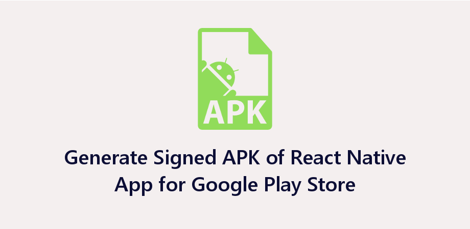 How to Generate Signed Android APK of React Native App