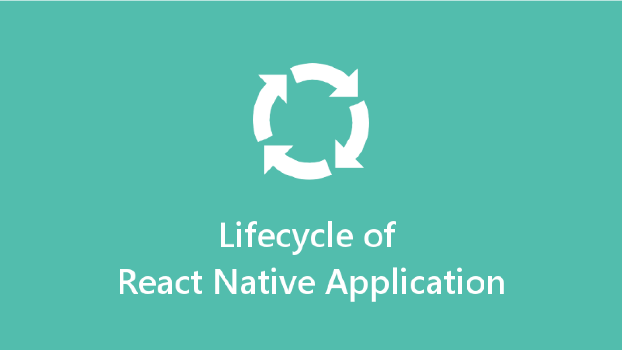 React Native Application Lifecycle Methods explained - About