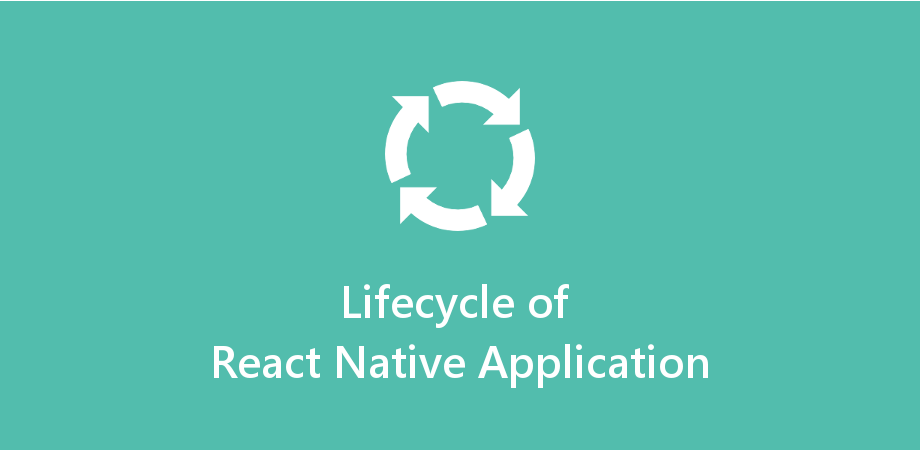 Lifecycle of React Native Application Component