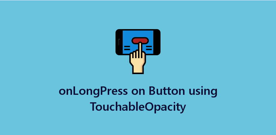 Example of onLongPress on TouchableOpacity in React Native