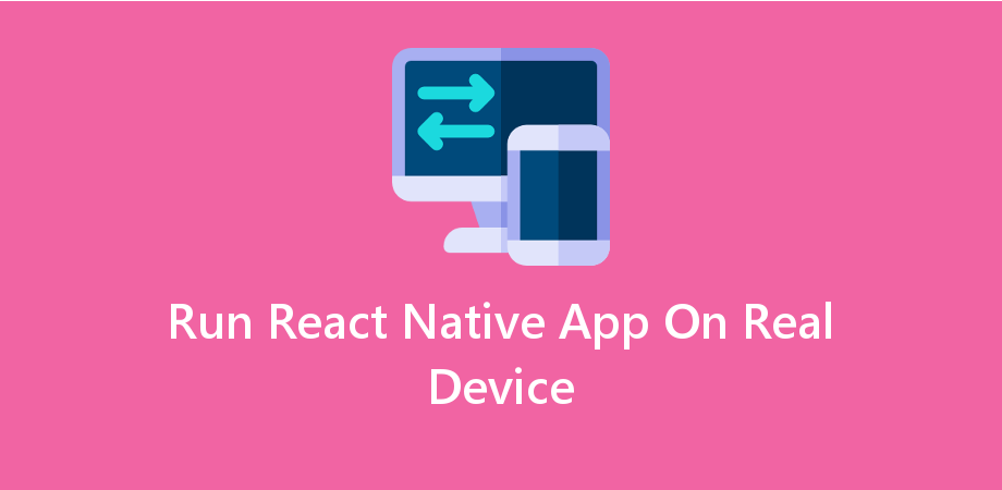 How to Run React Native App On Real Device Android - About React