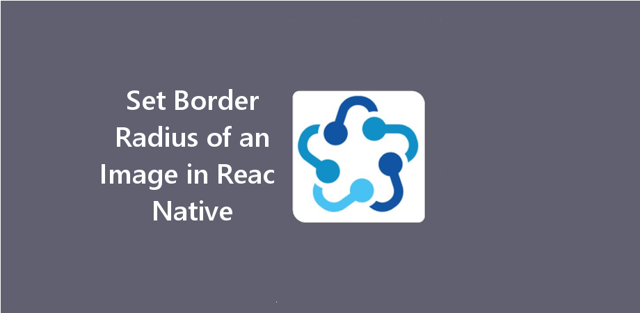 Example to Set Border Radius of an Image in React Native