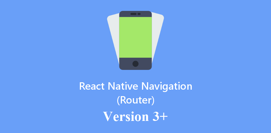 Switch from One Screen to another using React Navigation 3.+ (Router)