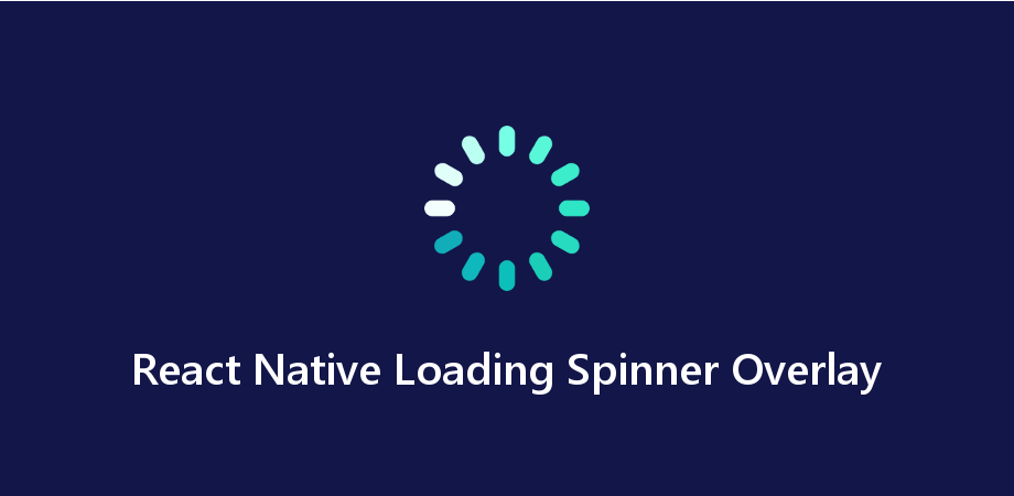 Overlay ActivityIndicator / Progress Bar / Loading Spinner in React Native