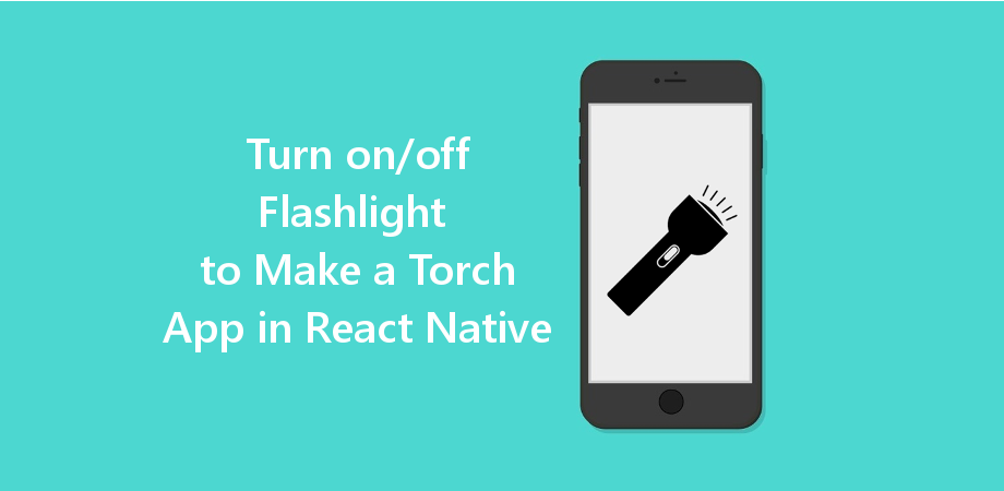 Turn on/off Flashlight to Make a Torch App in React Native