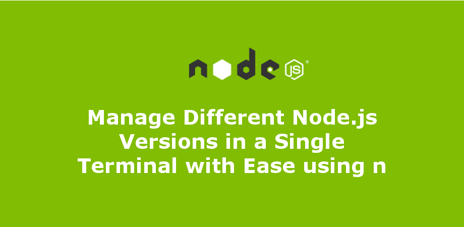 Manage Different Node.js Versions in a Single Terminal with Ease using n