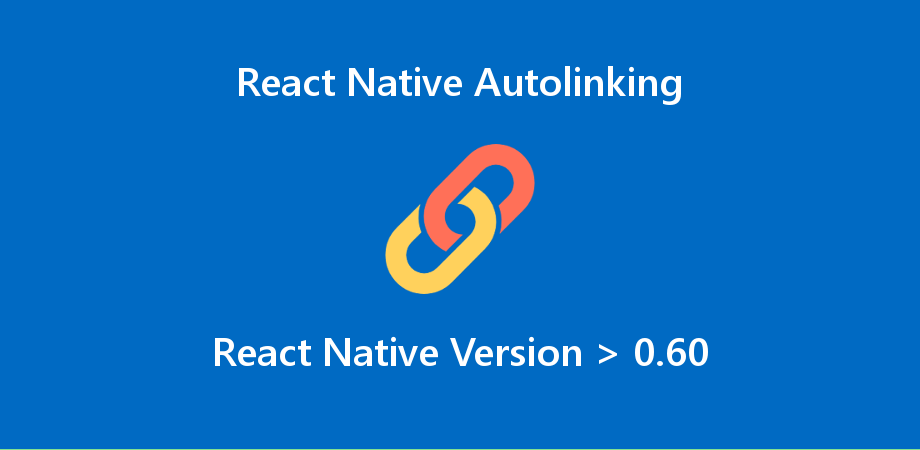 React Native Autolinking after React Native 0.60
