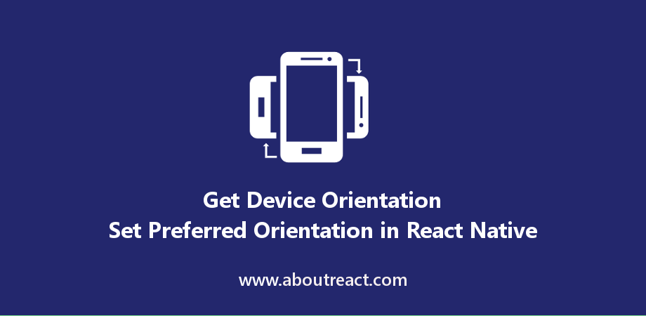 Get Device Orientation and Set Preferred Orientation in React Native