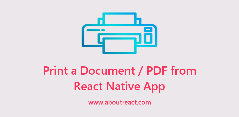 Print HTML as a Document from React Native App for Android and iOS