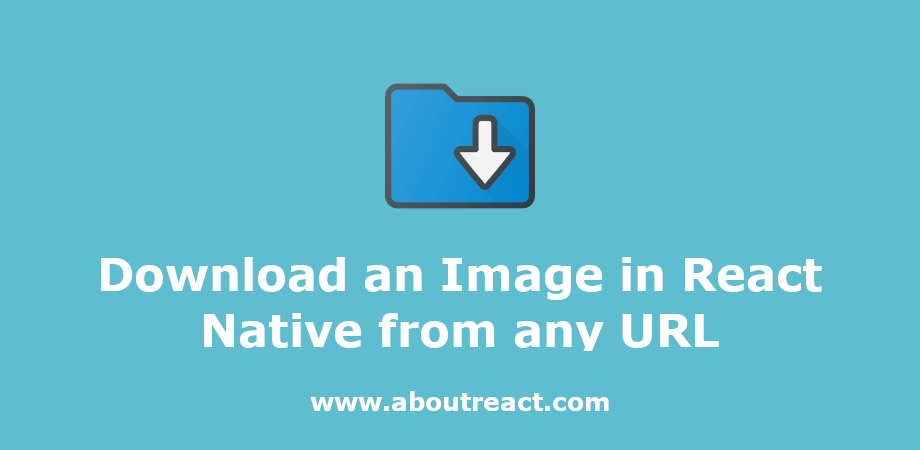 Download an Image in React Native from any URL